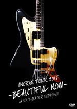 LIVE DVD [INORAN TOUR 2015 -BEAUTIFUL NOW- at EX THEATER ROPPONGI]